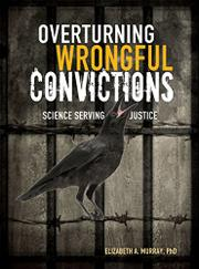 OVERTURNING WRONGFUL CONVICTIONS by Elizabeth A. Murray