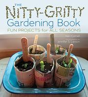 THE NITTY-GRITTY GARDENING BOOK by Kari Cornell