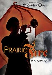 PRAIRIE FIRE by E.K. Johnston