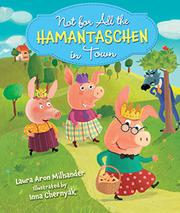 NOT FOR ALL THE HAMANTASCHEN IN TOWN by Laura Aron Milhander