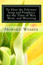 Book Cover for TO HEAR THE FALCONER: SONG AND PROPHECY FOR THE TIME OF WAR, WANT, AND WARMING