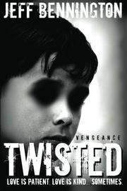TWISTED VENGEANCE by Jeff Bennington