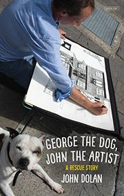 GEORGE THE DOG, JOHN THE ARTIST by John Dolan