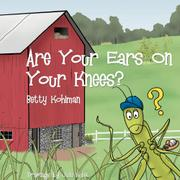 ARE YOUR EARS ON YOUR KNEES? by Betty Kohlman