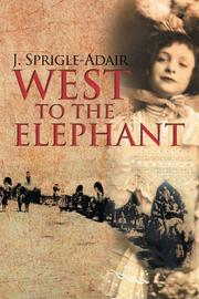 WEST TO THE ELEPHANT by Joan Sprigle-Adair