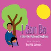 I CAN BE by Craig W. Johnson
