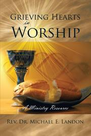 GRIEVING HEARTS IN WORSHIP by Michael E. Landon
