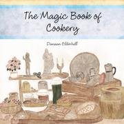 THE MAGIC BOOK OF COOKERY by Danaan Elderhill