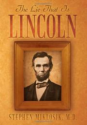 THE LIE THAT IS LINCOLN by Stephen Miklosik