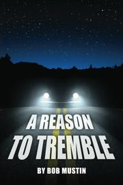 A REASON TO TREMBLE by Bob Mustin