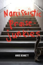 NARCISSISTIC PRAISE-JUNKIES by Angie Bennett