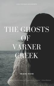 THE GHOSTS OF VARNER CREEK by Michael Weems