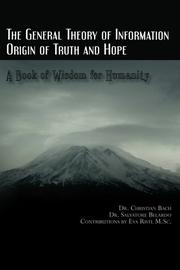 THE GENERAL THEORY OF INFORMATION: ORIGIN OF TRUTH AND HOPE by Christian Bach