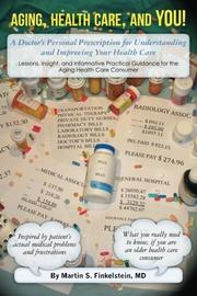Aging, Health Care, and You! by Martin S Finkelstein