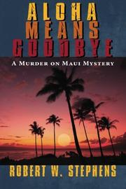 ALOHA MEANS GOODBYE by Robert W. Stephens