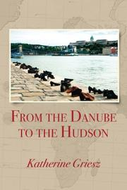 FROM THE DANUBE TO THE HUDSON by Katherine Griesz