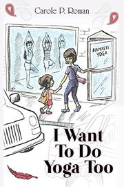 I WANT TO DO YOGA TOO by Carole P. Roman
