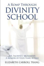 A ROMP THROUGH DIVINITY SCHOOL by Elizabeth Carroll Trang