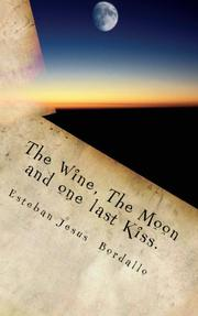 The Wine, The Moon and one last Kiss by Esteban Jesus Bordallo