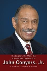Book Cover for THE LEGACY, THE MAN, THE HONORABLE CONGRESSMAN JOHN CONYERS, JR.