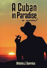 A CUBAN IN PARADISE by Antonio J. Guernica