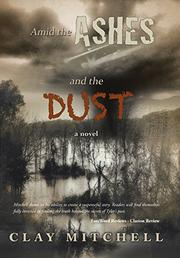 AMID THE ASHES AND THE DUST by Clay Mitchell