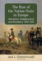 THE RISE OF THE NATION-STATE IN EUROPE by Jack L. Schwartzwald