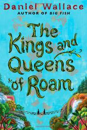 THE KINGS AND QUEENS OF ROAM by Daniel Wallace