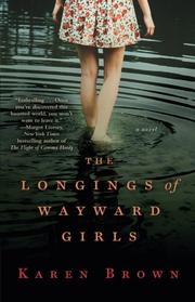 THE LONGINGS OF WAYWARD GIRLS by Karen Brown