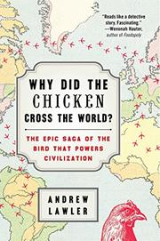 WHY DID THE CHICKEN CROSS THE WORLD? by Andrew Lawler