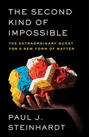 THE SECOND KIND OF IMPOSSIBLE by Paul J. Steinhardt