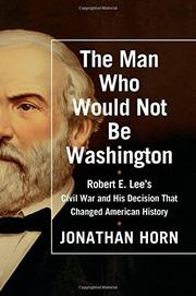 THE MAN WHO WOULD NOT BE WASHINGTON by Jonathan Horn