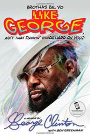 BROTHAS BE, YO LIKE GEORGE, AIN'T THAT FUNKIN' KINDA HARD ON YOU? by George Clinton