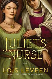 JULIET'S NURSE by Lois Leveen