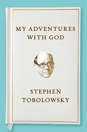 MY ADVENTURES WITH GOD by Stephen Tobolowsky