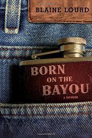 BORN ON THE BAYOU by Blaine Lourd