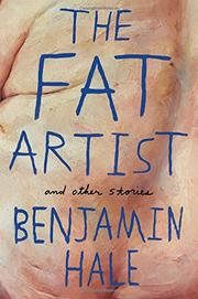 THE FAT ARTIST AND OTHER STORIES by Benjamin Hale