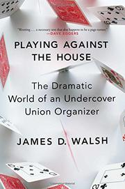 PLAYING AGAINST THE HOUSE by James D. Walsh