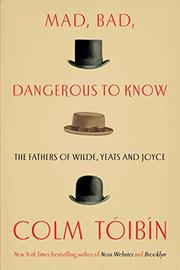 MAD, BAD, DANGEROUS TO KNOW by Colm Tóibín