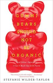 GUMMI BEARS SHOULD NOT BE ORGANIC by Stefanie Wilder-Taylor