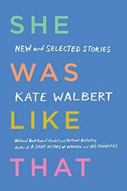 SHE WAS LIKE THAT by Kate Walbert