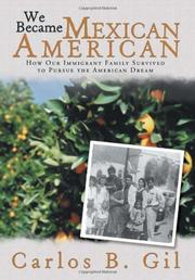 WE BECAME MEXICAN AMERICAN by Carlos B. Gil
