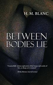 BETWEEN BODIES LIE by H.M. Blanc