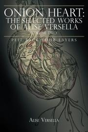 Onion Heart: The Selected Works of Alise Versella by Alise Versella