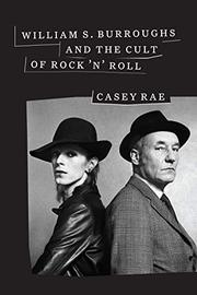 WILLIAM S. BURROUGHS AND THE CULT OF ROCK 'N' ROLL by Casey Rae