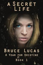 A YEAR FOR KRISTINE by Bruce Lucas