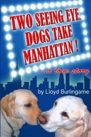 TWO SEEING EYE DOGS TAKE MANHATTAN...A LOVE STORY by Lloyd Burlingame