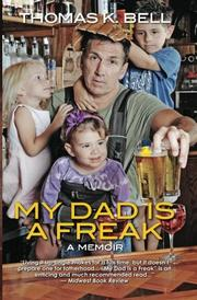 MY DAD IS A FREAK by Thomas K. Bell