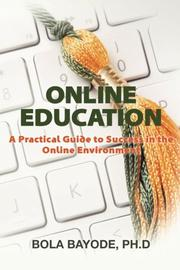 ONLINE EDUCATION: A PRACTICAL GUIDE TO SUCCESS IN THE ONLINE ENVIRONMENT by Bola Bayode