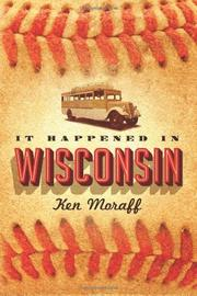 IT HAPPENED IN WISCONSIN by Ken Moraff